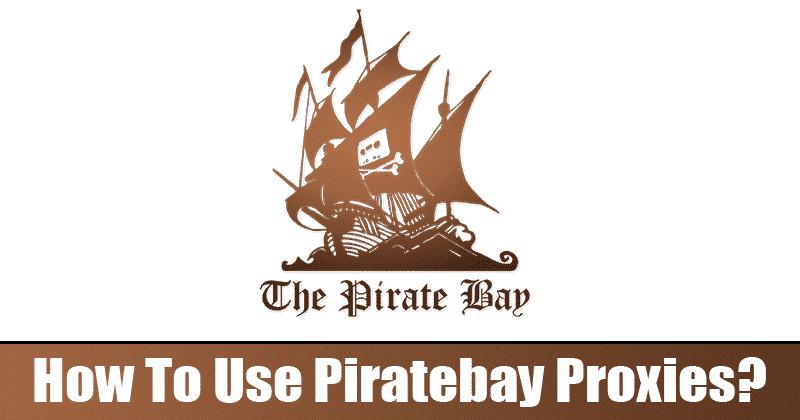 How To Use Piratebay Proxies?