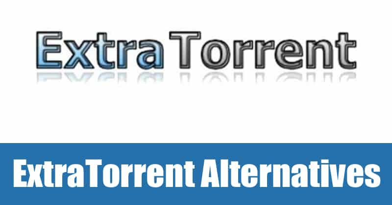 ExtraTorrent Alternatives: 10 Best Working Torrent Sites