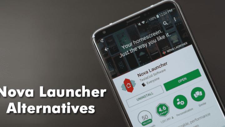 Top 10 Best Nova Launcher Alternatives 2019