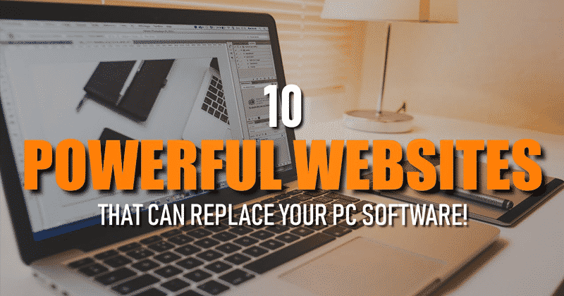 Top 10 Powerful Websites That Can Replace Your PC Software