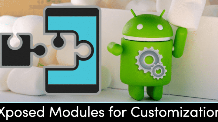 Top 10 Best Xposed Modules for Customizing Your Android