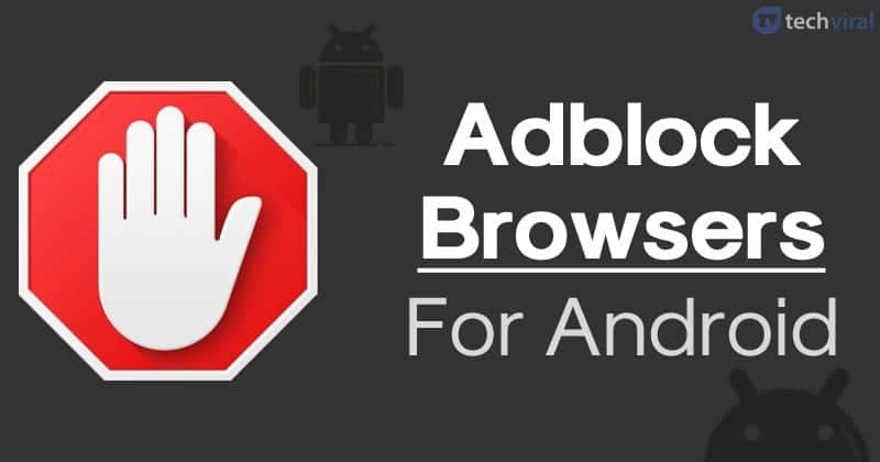 15 Best Adblock Browsers For Android (Latest)
