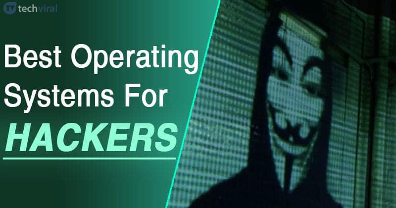 20 Best Operating Systems For Hackers 2020