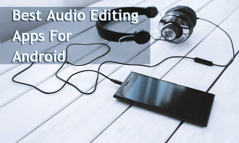 30 Best Audio Editing Apps For Your Android Device In 2019 Techinweb